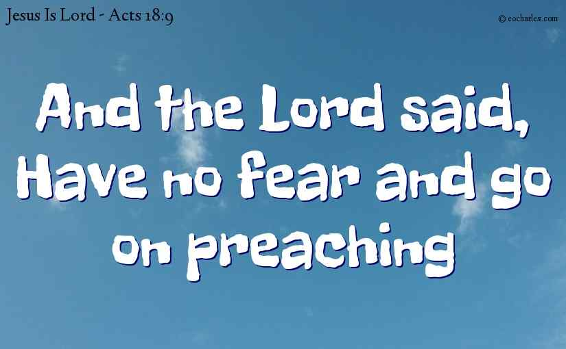 And the Lord said, Have no fear and go on preaching