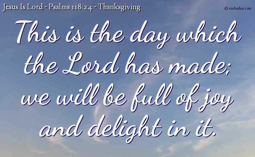 Thanksgiving – Psalms 118:24 – This Is The Day That The Lord Has Made