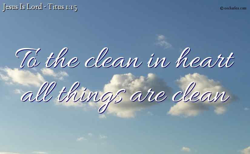 Titus 1 – To the clean in heart.