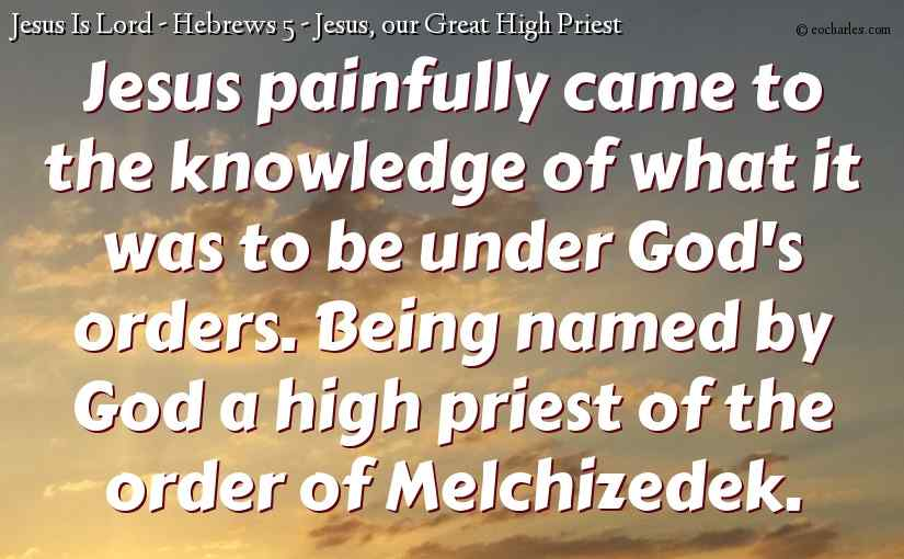 Jesus, our Great High Priest after the order of Melchizedek