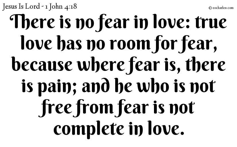 Perfect love banishes fear