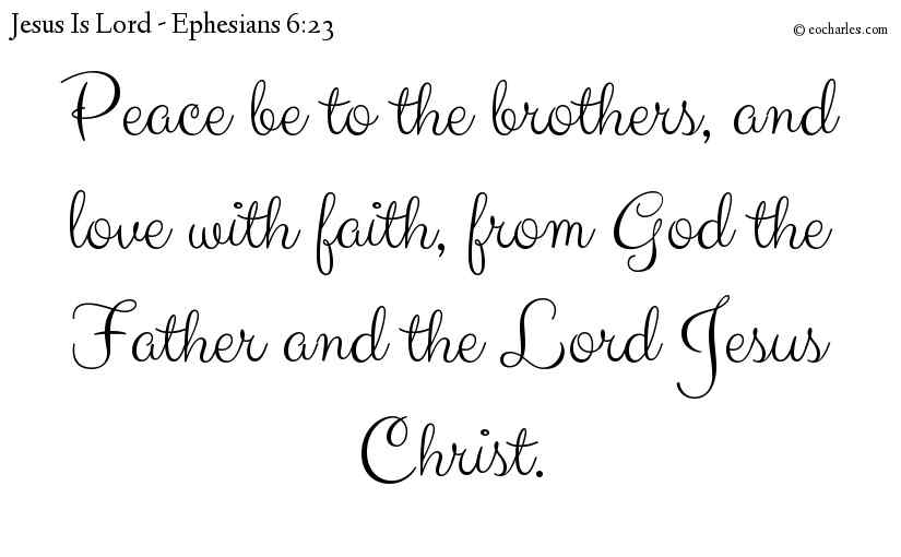 Peace be to the brothers, and love with faith, from God the Father and the Lord Jesus Christ.