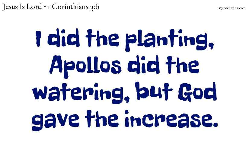 Let's plant and water, and hope for God's increase.