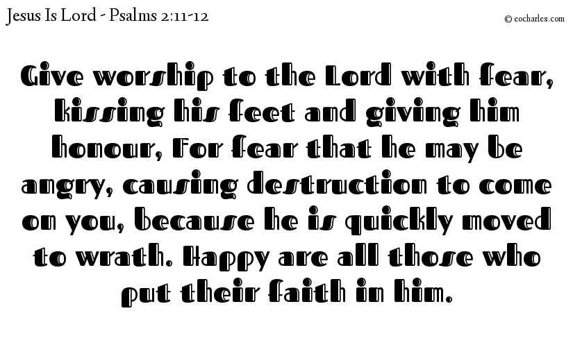 Serve the LORD with fear and trembling.