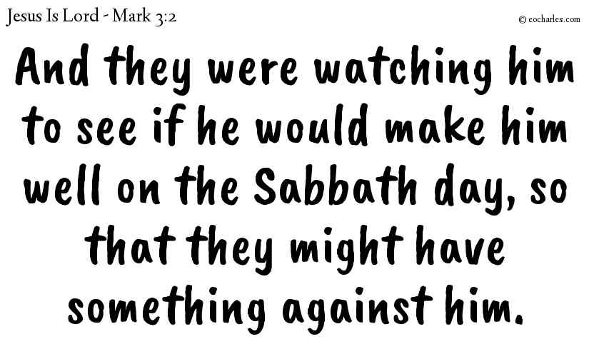 And they were watching him to see if he would make him well on the Sabbath day, so that they might have something against him.