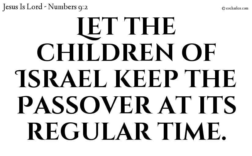Let the children of Israel keep the Passover at its regular time.