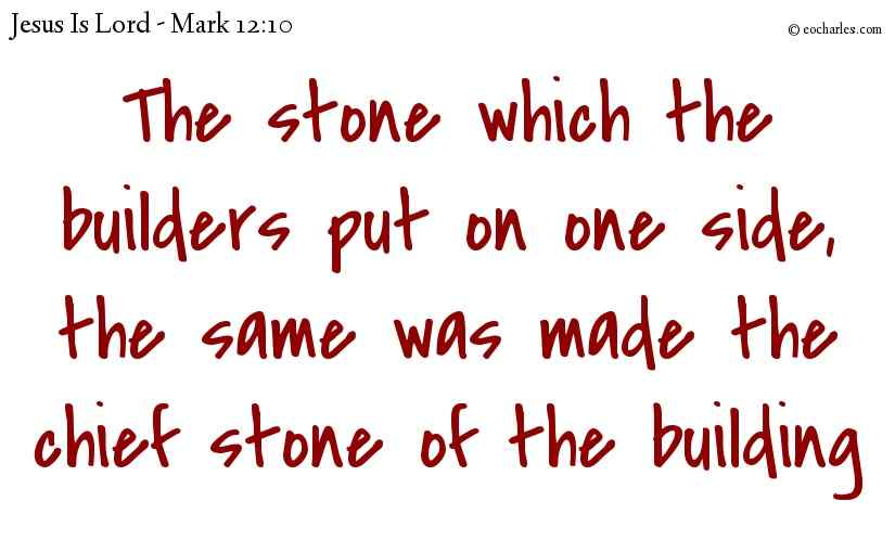 The stone which the builders put on one side, the same was made the chief stone of the building
