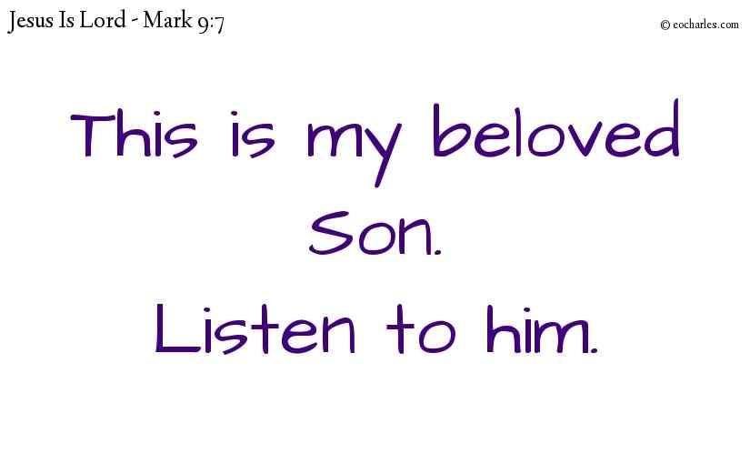This is my beloved Son.  Listen to him.