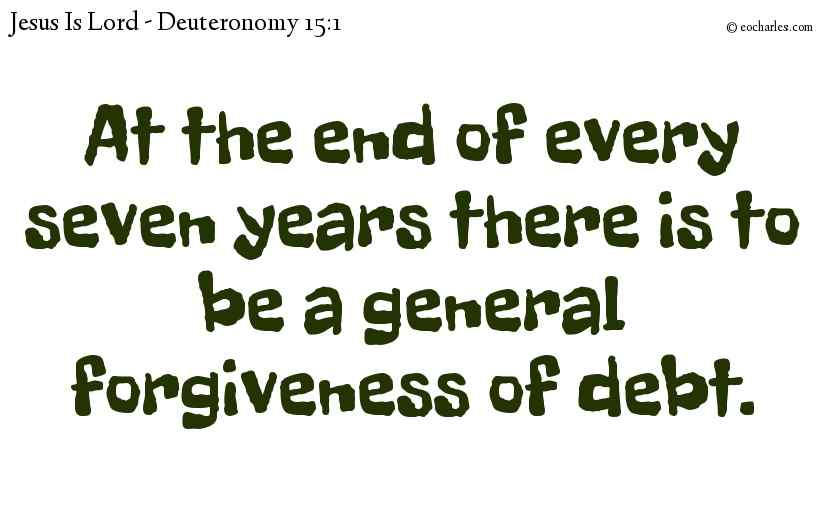 At the end of every seven years there is to be a general forgiveness of debt.
