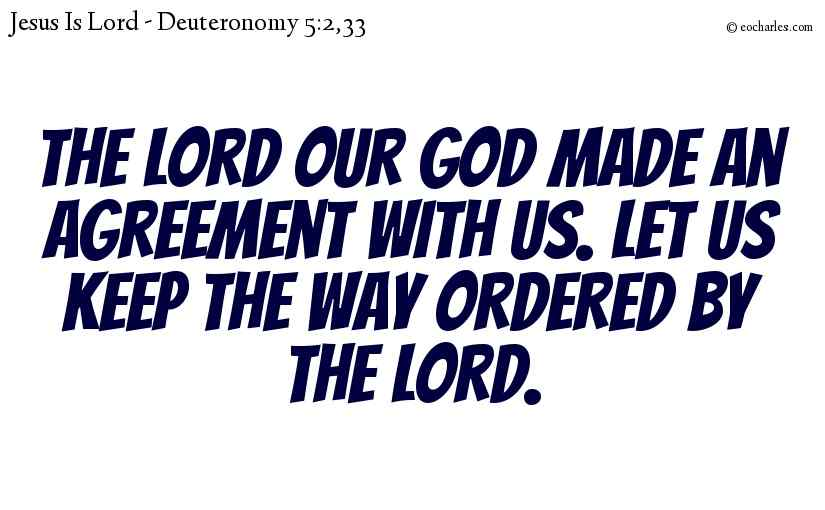 The Lord our God made an agreement with us