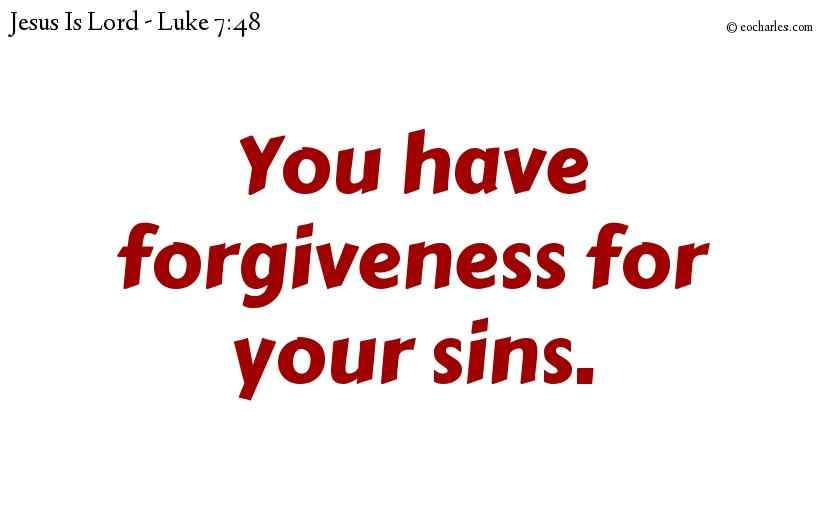 You have forgiveness for your sins.