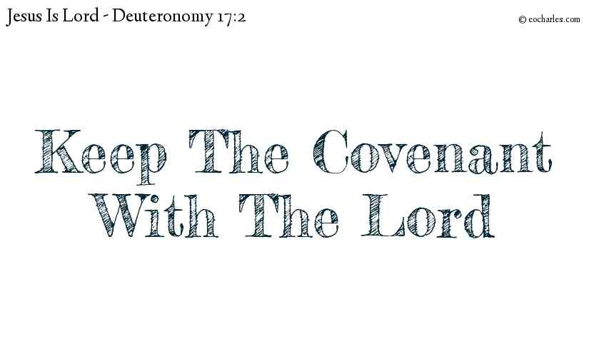 Keep The Covenant With The Lord