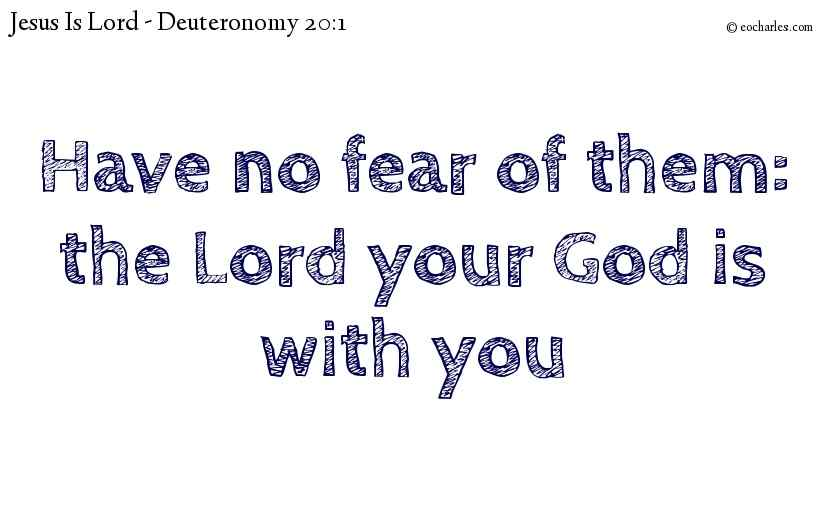 Have no fear of them: the Lord your God is with you