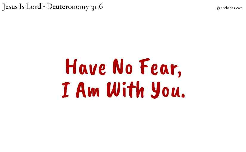 Have No Fear, Jesus Is With You.