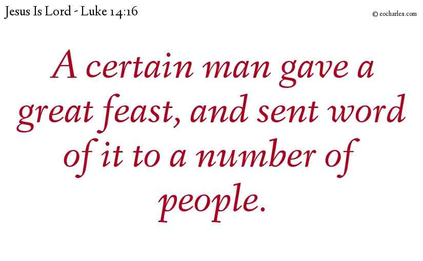 A certain man gave a great feast, and sent word of it to a number of people.