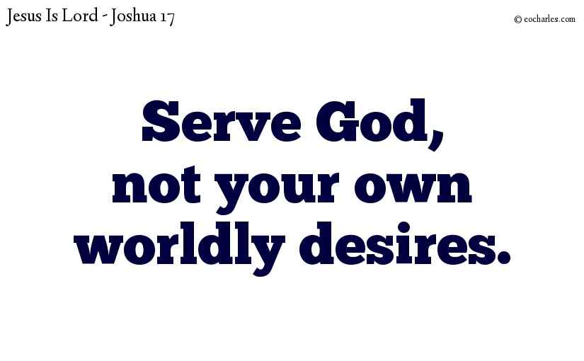 Serve God, not your own worldly desires.
