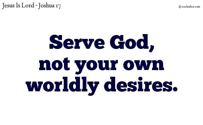 Serve God, not your own worldly desires.