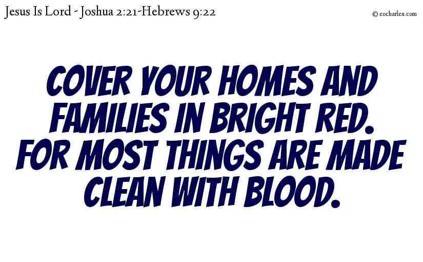 Cover your homes and families in bright red. For most things are made clean with blood.