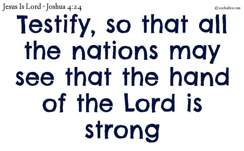 Testify, so that all the nations may see that the hand of the Lord is strong