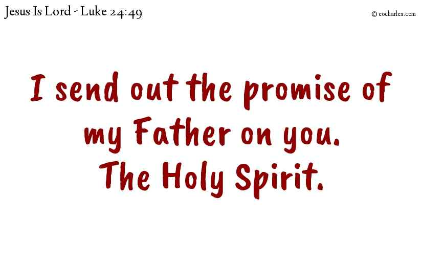 I send out the promise of my Father on you. The Holy Spirit.