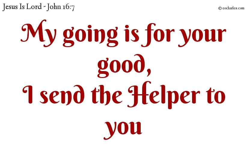 My going is for your good,I send the Helper to you