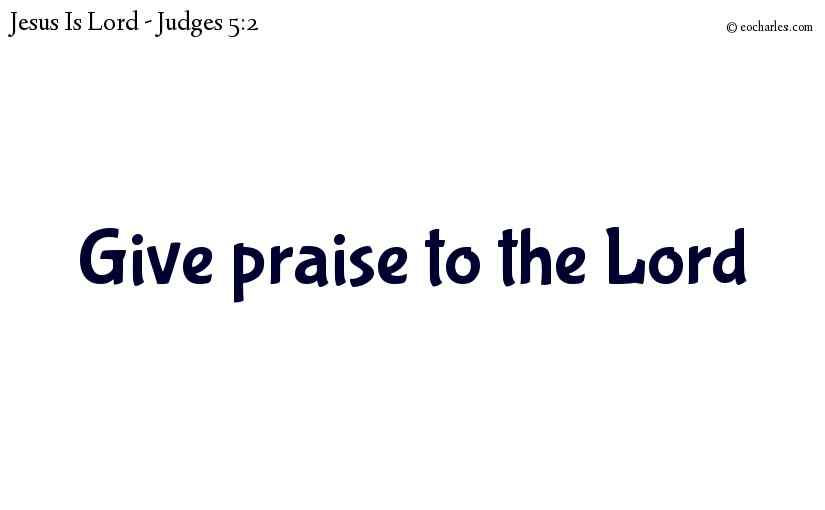 Give praise to the Lord