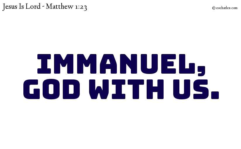 Immanuel,God with us.