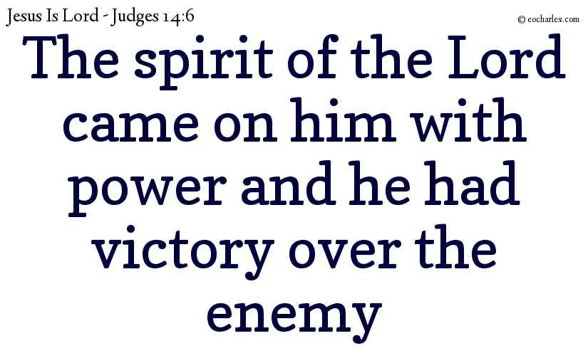 The spirit of the Lord came on him with power and he had victory over the enemy