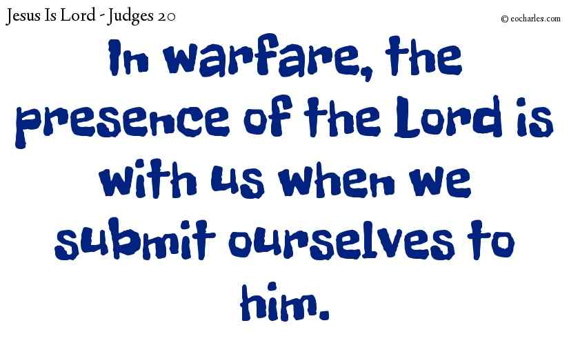 In warfare, the presence of the Lord is with us when we submit ourselves to him.