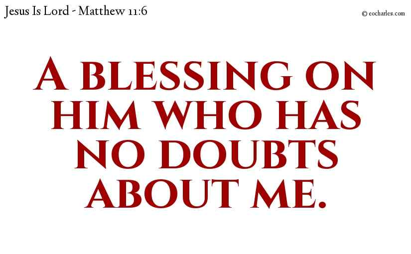 A blessing on him who has no doubts about Jesus.