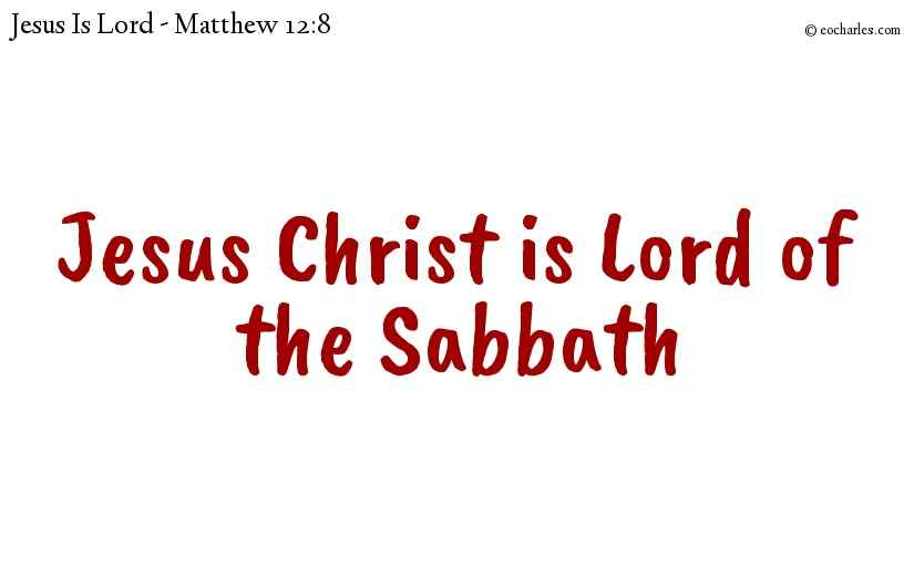 Jesus Christ is Lord of the Sabbath