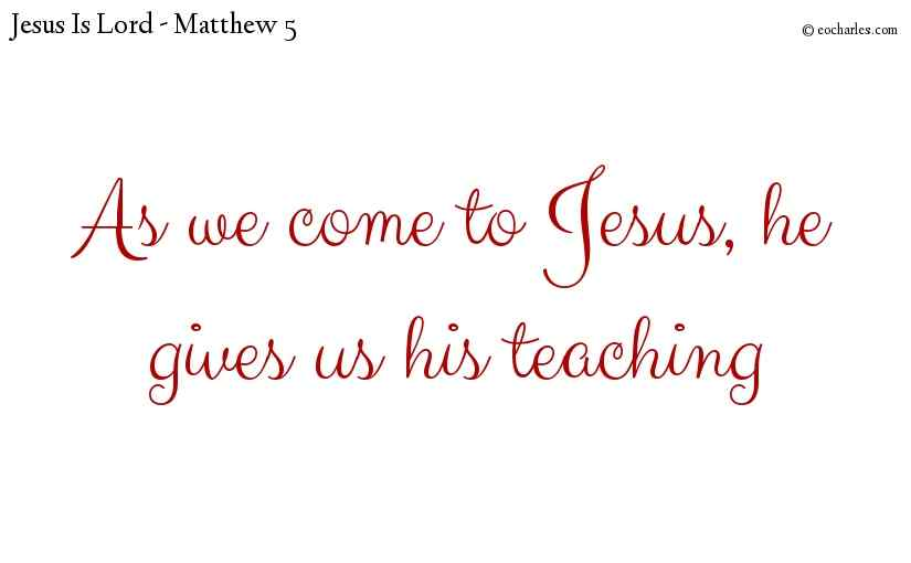 As we come to Jesus, he gives us his teaching