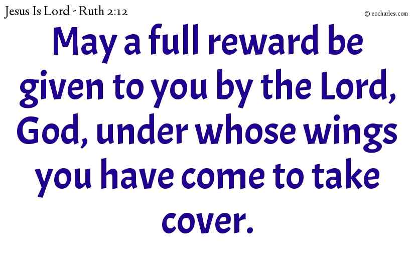 May a full reward be given to you by the Lord, God, under whose wings you have come to take cover.