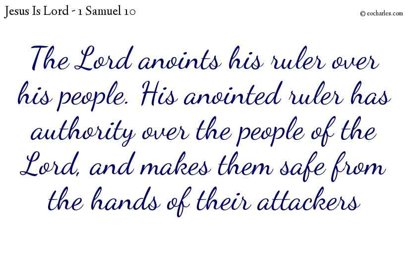 The Lord anoints his ruler over his people. His anointed ruler has authority over the people of the Lord, and makes them safe from the hands of their attackers