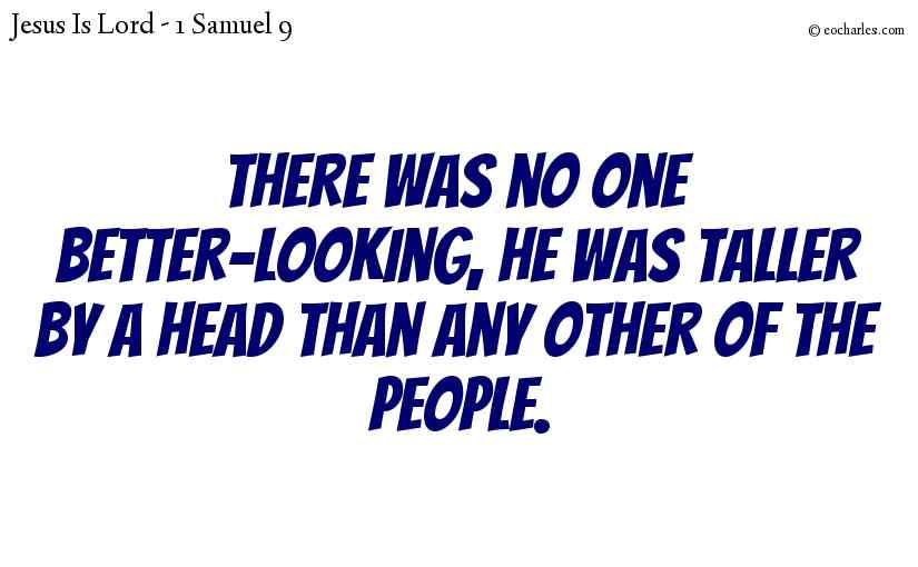 There was no one better-looking, he was taller by a head than any other of the people.