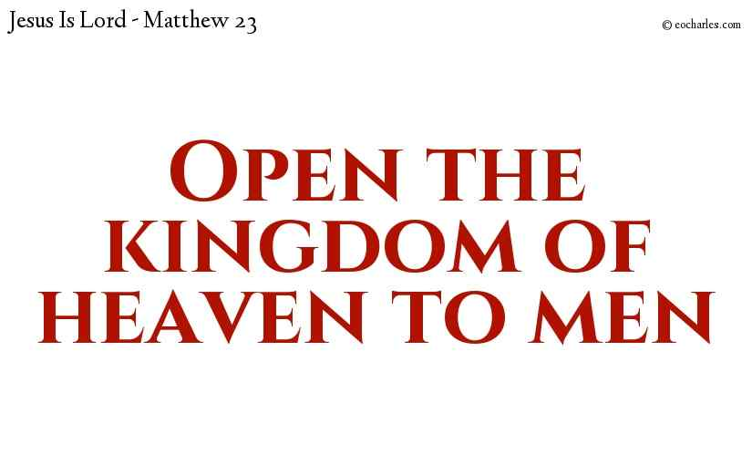 Open the kingdom of heaven to men