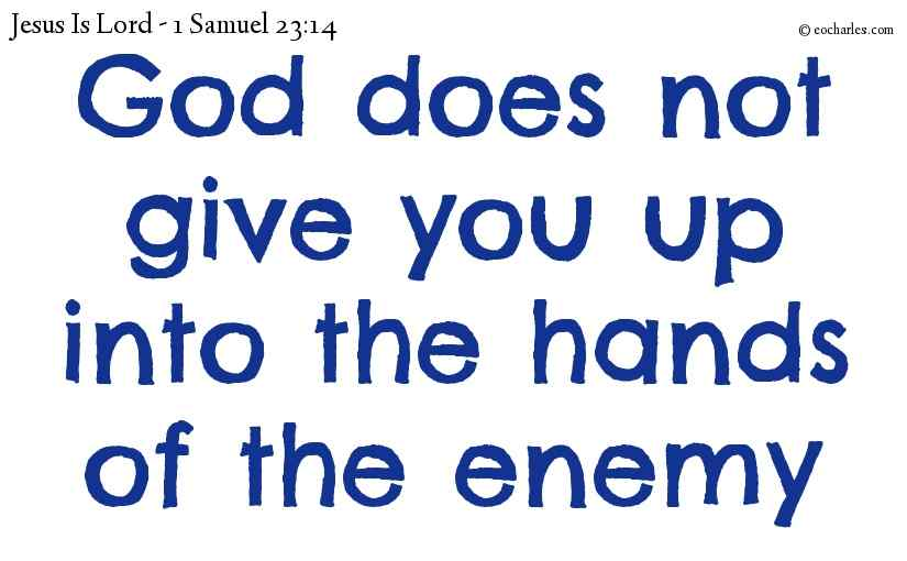 God does not give you up into the hands of the enemy