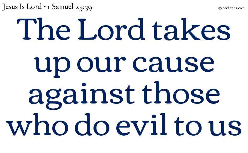 The Lord takes up our cause against those who do evil to us
