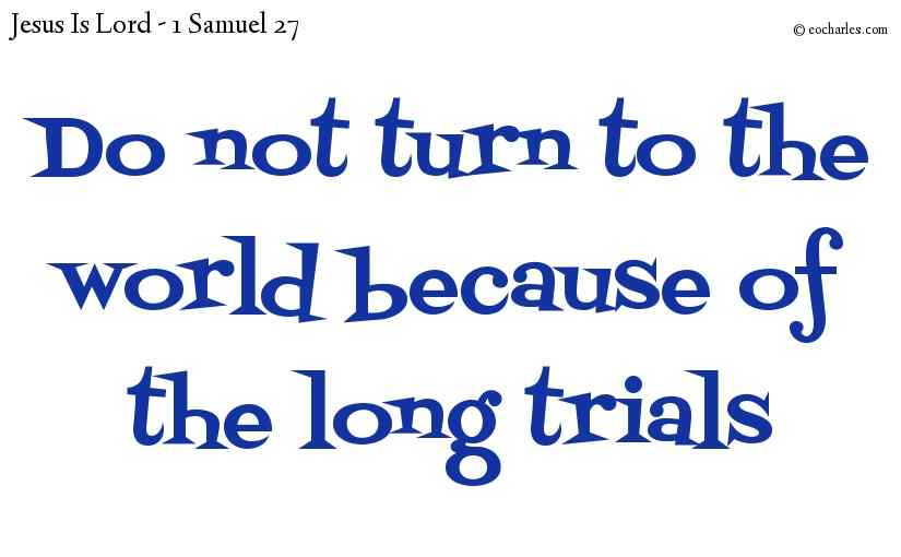 Do not turn to the world because of the long trials