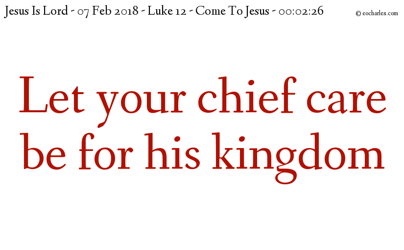 Come to Jesus and let your care be for his kingdom