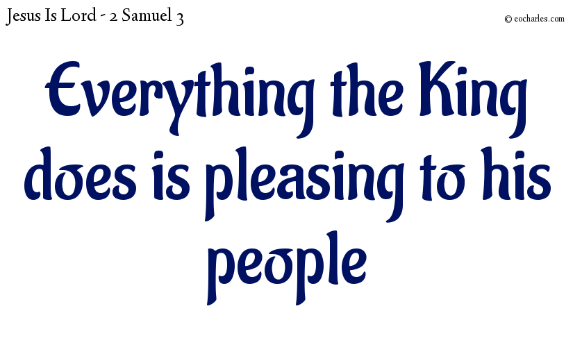 Everything the King does is pleasing to his people