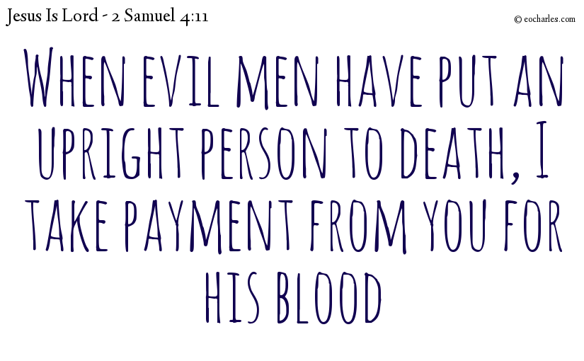 When evil men have put an upright person to death, I take payment from you for his blood