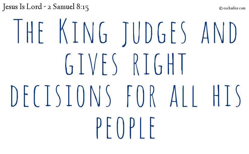 The King judges and gives right decisions for all his people