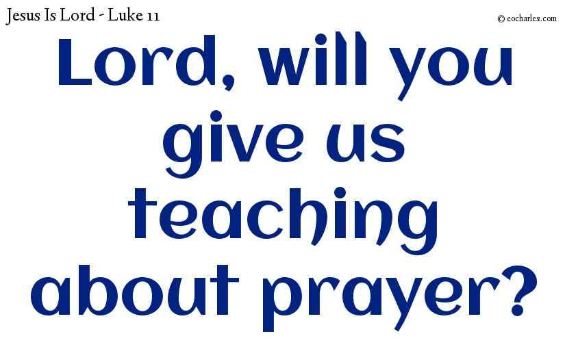 Lord, will you give us teaching about prayer?