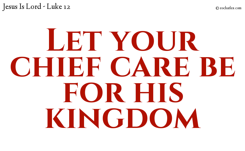 Let your chief care be for his kingdom