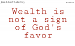 Wealth is not a sign of God's favor, poverty is not a sign of God's rejection