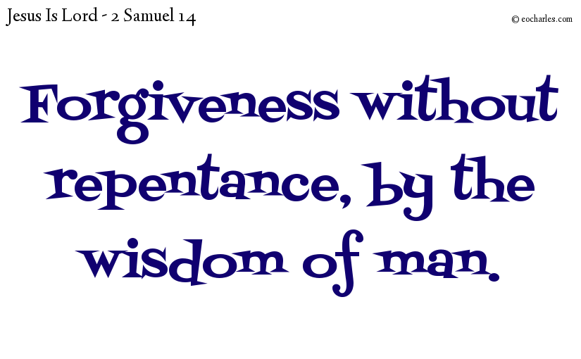 Forgiveness without repentance, by the wisdom of man.
