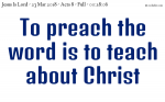 To preach the word is to teach about Jesus Christ