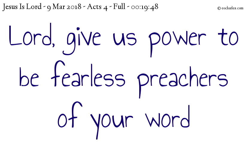 Lord, give us, your servants, power to be fearless preachers of your word.