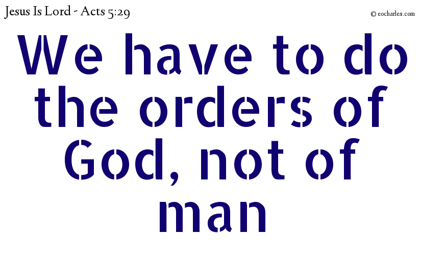 We have to do the orders of God, not of man.